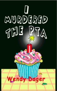I Murdered the PTA by Wendy Dager